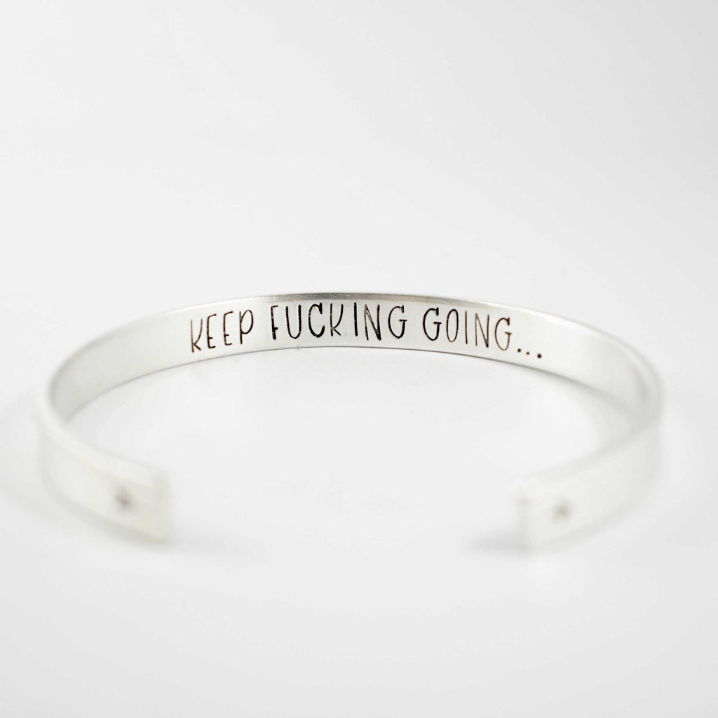 """KEEP FUCKING GOING"" Cuff Bracelet - Your choice of metal - Cuff Bracelets - Completely Hammered - Completely Wired"