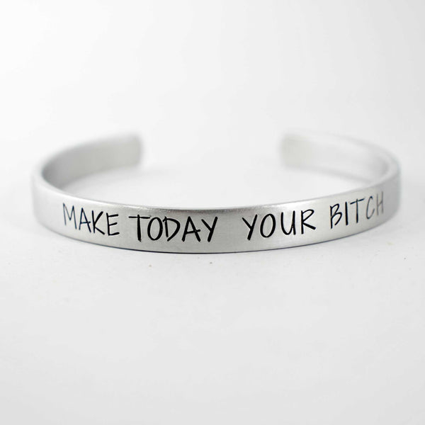 """Make today your bitch"" Bracelet - Your choice of pure aluminum, copper, brass or sterling silver - Cuff Bracelets - Completely Hammered - Completely Wired"