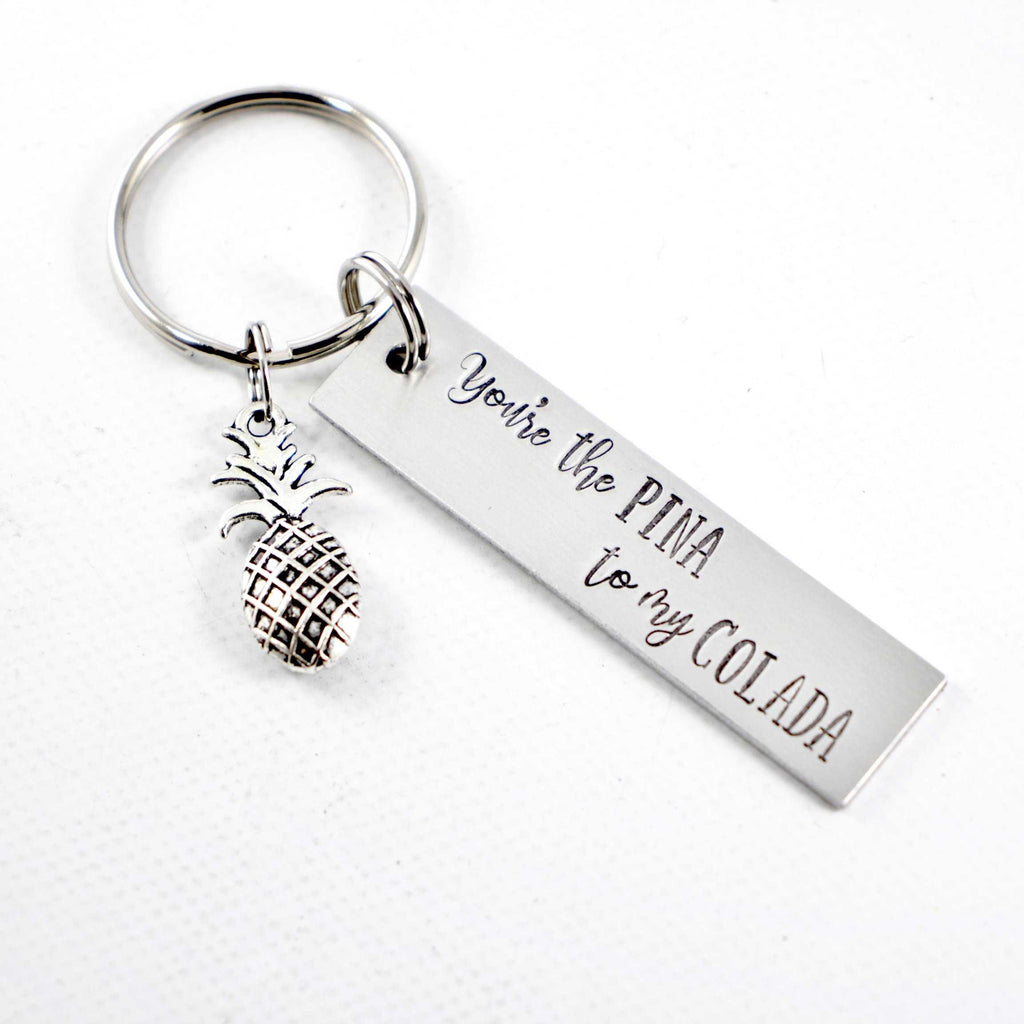 """You're the PINA to my COLADA"" - Hand Stamped Keychain - Medium - Keychains - Completely Hammered - Completely Wired"