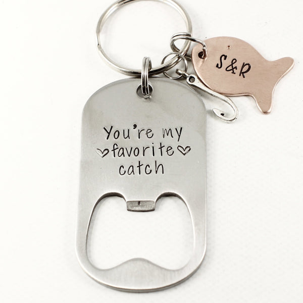 """You're my favorite catch""  Stainless Steel Bottle Opener - Completely Hammered"