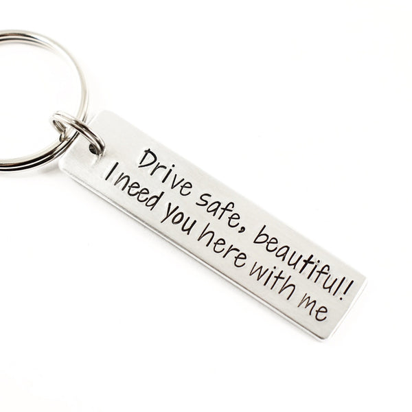 """Drive safe, beautiful.  I need you here with me."" - Hand Stamped Keychain - Medium - Keychains - Completely Hammered - Completely Wired"