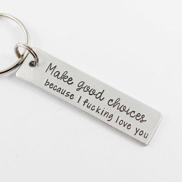 """Make good choices because I fucking love you"" - Hand Stamped Keychain - Medium - Keychains - Completely Hammered - Completely Wired"