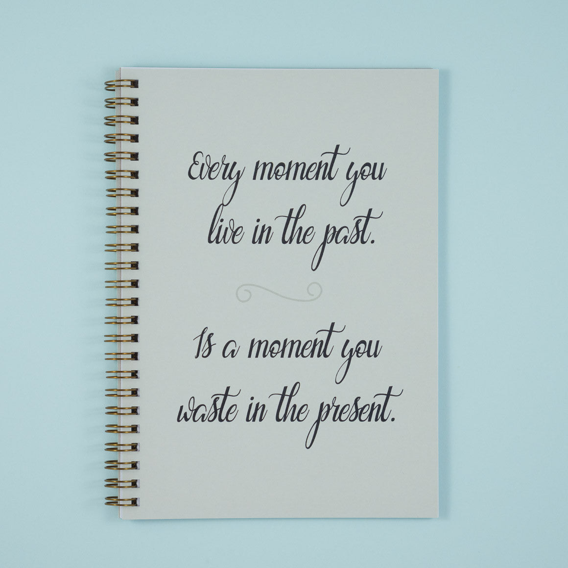 Every moment you live in the past notebook