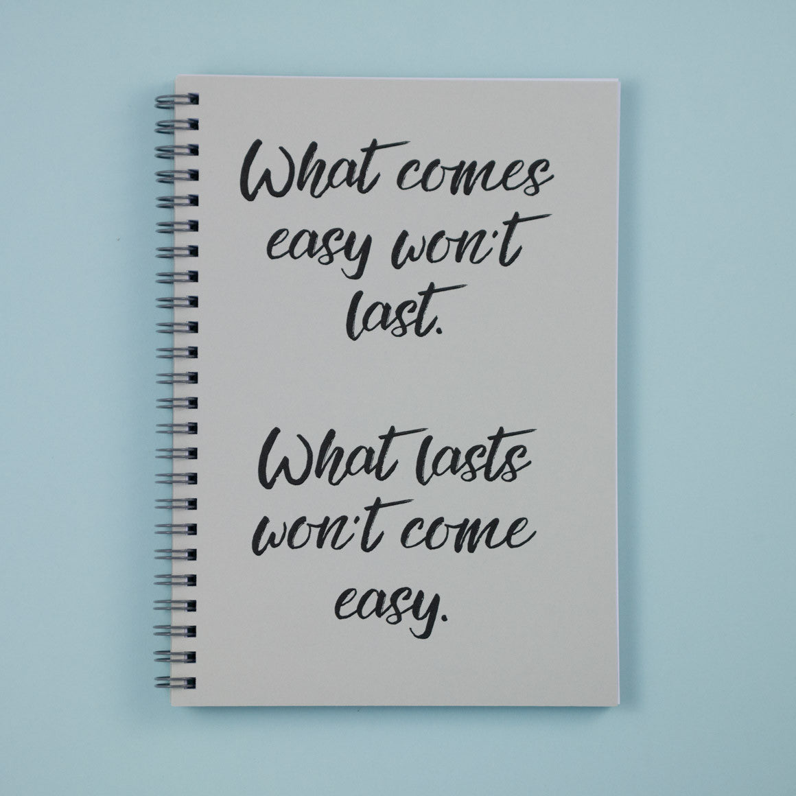 what comes easy wont last notebook
