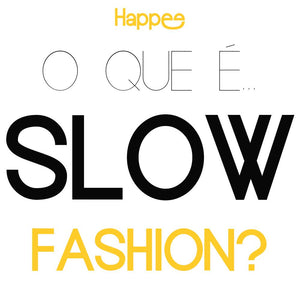 o que é slow fashion - happee