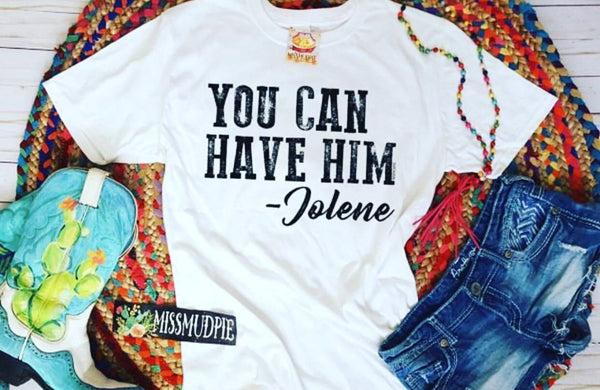 """You Can Have Him"" from, Jolene ~ Graphic Tee"