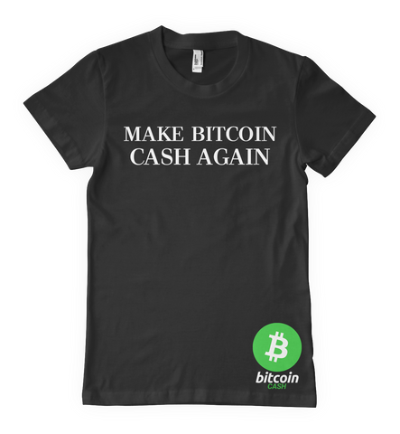 Make Bitcoin Cash Again ($BCH) T-shirt #GVRNURSLF