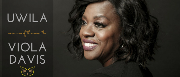 Uwila Woman of the Month: Viola Davis