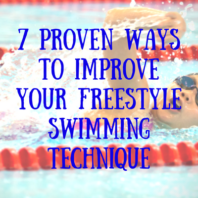 7 Proven Ways to Improve Your Freestyle Swimming Technique
