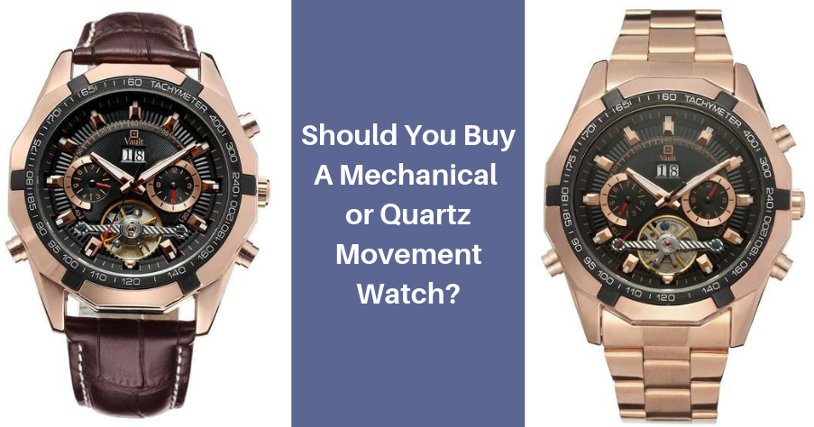 SHOULD YOU BUY A MECHANICAL OR QUARTZ MOVEMENT WATCH?