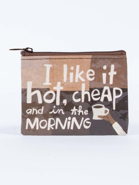I Like It Hot, Cheap, and in the Morning Coin Purse