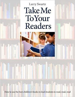 Take Me to Your Readers: How to use the Best Children's Books to Lead Students to Read, Read, Read-Paperback-Pembroke Publishers-The Library Marketplace