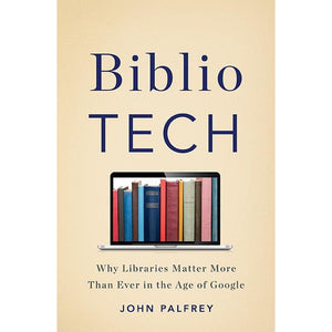 BiblioTech: Why Libraries Matter More Than Ever in the Age of Google - The Library Marketplace