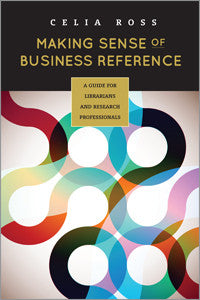 Making Sense of Business Reference: A Guide for Librarians and Research Professionals-Paperback-ALA Editions-Default-The Library Marketplace