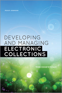 Developing and Managing Electronic Collections: The Essentials - The Library Marketplace