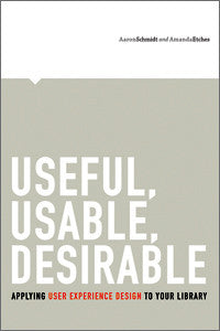 Useful, Usable, Desirable: Applying User Experience Design to Your Library-Paperback-ALA TechSource-The Library Marketplace