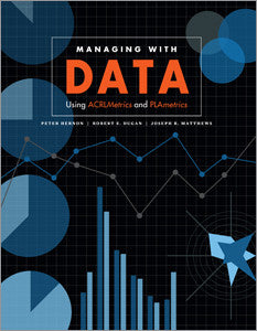 Managing with Data: Using ACRLMetrics and PLAmetrics-Paperback-ALA Editions-Default-The Library Marketplace