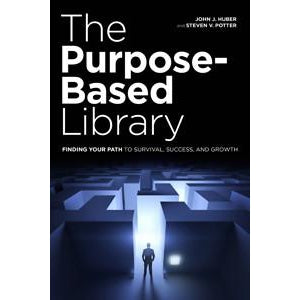The Purpose-Based Library: Finding Your Path to Survival, Success, and Growth - The Library Marketplace