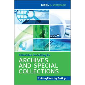 Extensible Processing for Archives and Special Collections: Reducing Processing Backlogs - The Library Marketplace