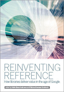 Reinventing Reference: How Libraries Deliver Value in the Age of Google-Paperback-ALA Editions-Default-The Library Marketplace
