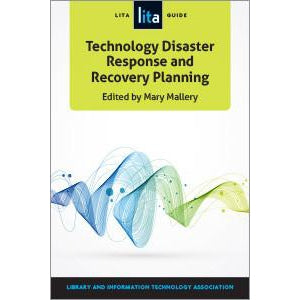 Technology Disaster Response and Recovery Planning: A LITA Guide (LITA Guide)