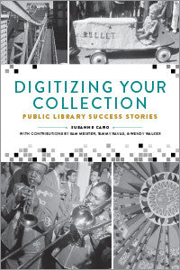 Digitizing Your Collection: Public Library Success Stories - The Library Marketplace