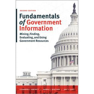 Fundamentals of Government Information: Mining, Finding, Evaluating, and Using Government Resources, 2/e