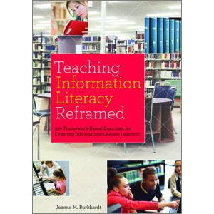 Teaching Information Literacy Reframed: 50+ Framework-Based Exercises for Creating Information-Literate Learners - The Library Marketplace