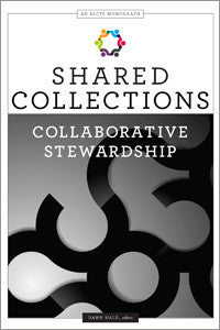 Shared Collections: Collaborative Stewardship (An ALCTS Monograph)