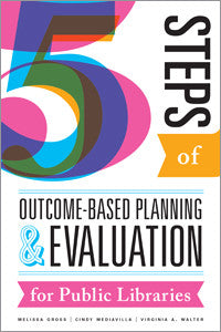 Five Steps of Outcome-Based Planning and Evaluation for Public Libraries-Paperback-ALA Editions-Default-The Library Marketplace