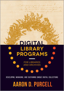 Digital Library Programs for Libraries and Archives: Developing, Managing, and Sustaining Unique Digital Collections - The Library Marketplace