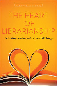 The Heart of Librarianship: Attentive, Positive, and Purposeful Change-Paperback-ALA Editions-Default-The Library Marketplace