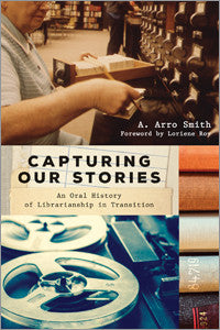 Capturing Our Stories: An Oral History of Librarianship in Transition - The Library Marketplace