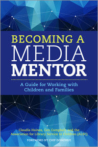 Becoming a Media Mentor: A Guide for Working with Children and Families-Paperback-ALA Editions-Default-The Library Marketplace