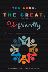 The Good, the Great, and the Unfriendly: A Librarian's Guide to Working with Friends Groups-Paperback-ALA Editions-The Library Marketplace