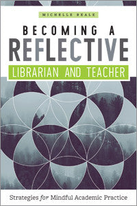 Becoming a Reflective Librarian and Teacher: Strategies for Mindful Academic Practice-Paperback-ALA Editions-The Library Marketplace