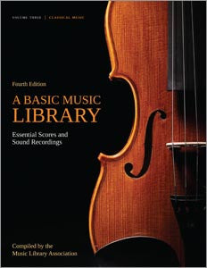 A Basic Music Library: Essential Scores and Sound Recordings, 4/e, Volume 3: Classical Music