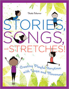 Stories, Songs, and Stretches!: Creating Playful Storytimes with Yoga and Movement-Paperback-ALA Editions-The Library Marketplace