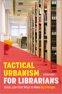 Tactical Urbanism for Librarians: Quick, Low-Cost Ways to Make Big Changes-Paperback-ALA Editions-The Library Marketplace