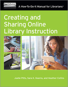 Creating and Sharing Online Library Instruction: A How-To-Do-It Manual For Librarians - The Library Marketplace