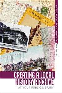 Creating a Local History Archive at Your Public Library-Paperback-ALA Editions-The Library Marketplace