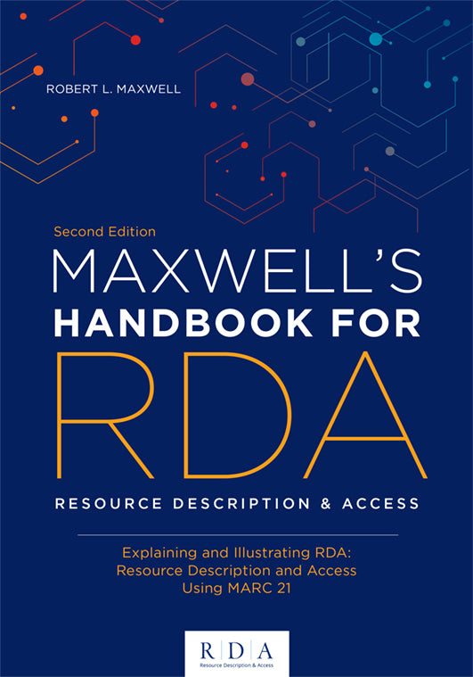 Maxwell's Handbook for RDA: Explaining and Illustrating RDA: Resource Description and Access Using MARC21, Second Edition