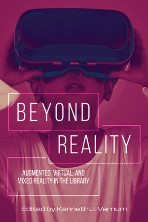 Beyond Reality: Augmented, Virtual, and Mixed Reality in the Library