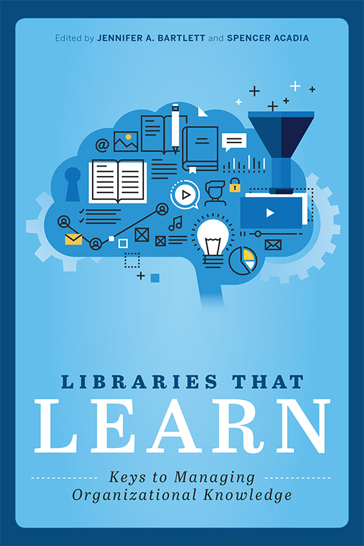 Libraries that Learn: Keys to Managing Organizational Knowledge