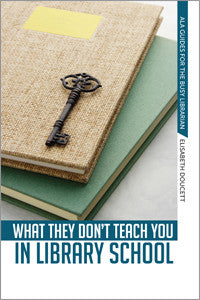 What They Don't Teach You in Library School-Paperback-ALA Editions-Default-The Library Marketplace