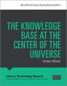 The Knowledge Base at the Center of the Universe-Paperback-ALA TechSource-The Library Marketplace