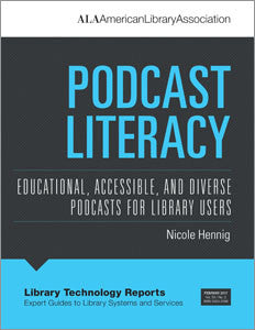 Podcast Literacy: Educational, Accessible, and Diverse Podcasts for Library Users-Paperback-ALA TechSource-The Library Marketplace