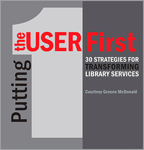 Putting the User First: 30 Strategies for Transforming Library Services-Paperback-ACRL-The Library Marketplace