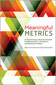 Meaningful Metrics: A 21st Century Librarian's Guide to Bibliometrics, Altmetrics, and Research Impact-Paperback-ACRL-The Library Marketplace
