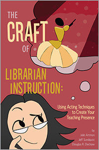 The Craft of Librarian Instruction: Using Acting Techniques to Create Your Teaching Presence-Paperback-ACRL-The Library Marketplace